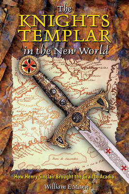 The Knights Templar in the New World: How Henry Sinclair Brought the Grail to Arcadia (Paperback)