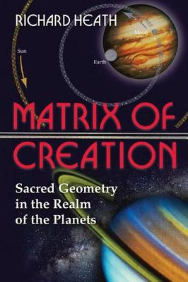 The Matrix of Creation: Sacred Geometry in the Realm of the Planets (Paperback)
