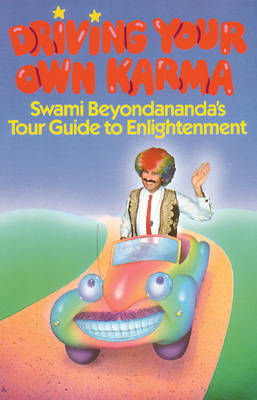 Driving Your Own Karma: Swami Beyondananda's Tour Guide to Enlightenment (Paperback)