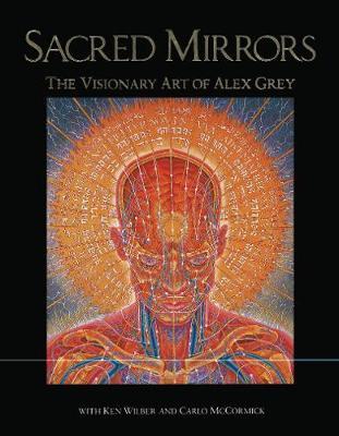 Sacred Mirrors: The Visionary Art of Alexander Grey (Hardback)