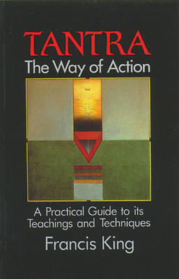 Tantra, the Way of Action: A Practical Guide to its Teachings and Techniques (Paperback)