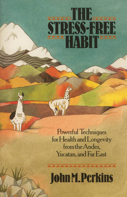 Stress Free Habit: Powerful Techniques for Health and Longevity from the Andes, Yucatan and the Far East (Paperback)