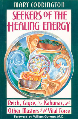 Seekers of the Healing Energy: Reich, Cayce, the Kahunas and Other Masters of the Vital Force (Paperback)