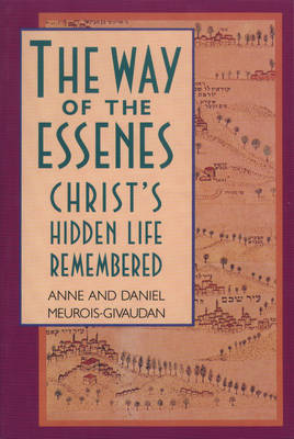 The Way of the Essenes: Christ'S Hidden Life Remembered (Paperback)