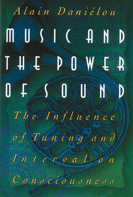 Music and the Power of Sound: The Influence of Tuning and Interval on Consciousness (Hardback)
