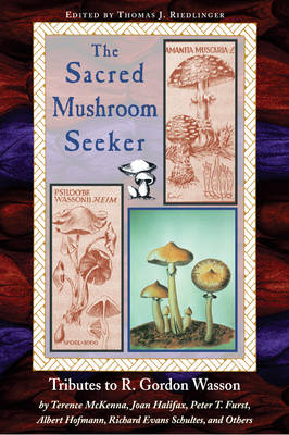 The Sacred Mushroom Seeker: Tributes to R.Gordon Wasson by Terence Mckenna, Joan Halifax, Peter Furst, Albert Hofmann, Richard Evans Schultes and Others (Paperback)