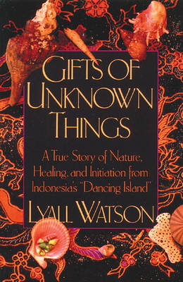 Gifts of Unknown Things: A True Story of Nature, Healing, and Initiation from Indonesia's Dancing Island (Paperback)
