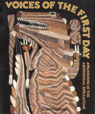 Voices of the First Day: Awakening in the Aboriginal Dreamtime - Inner Traditions S. (Paperback)