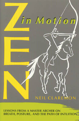 ZEN in Motion: Lessons from a Master Archer on Breath, Posture and the Path of Intuition (Paperback)