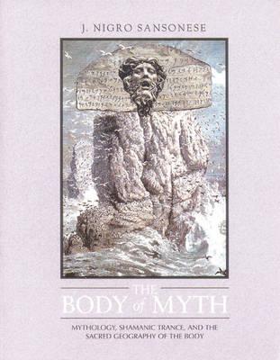 The Body of Myth: Mythology, Shamanic Trance, and the Sacred Geography of the Body (Paperback)