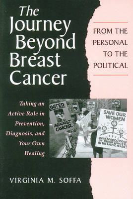 The Journey Beyond Breast Cancer: From the Personal to the Political - Taking an Active Role in Prevention, Diagnosis, and Your Own Healing (Paperback)