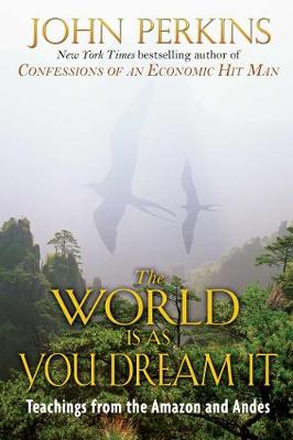 The World is as You Dream it: Teachings from the Amazon and Andes (Paperback)