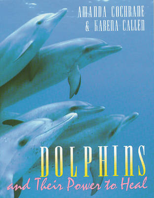 Dolphins and Their Power to Heal (Paperback)