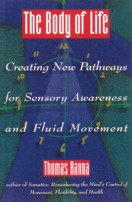 Body of Life: Creating New Pathways for Sensory Awareness and Fluid Movement (Paperback)