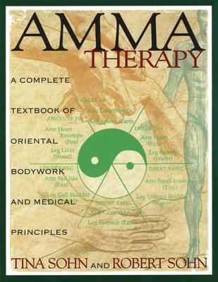 Amma Therapy: Integration of Oriental Medical Principles, Bodywork, Nutrition and Exercise (Paperback)