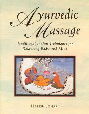 Ayurvedic Massage: Traditional Indian Techniques for Balancing Body and Mind (Paperback)