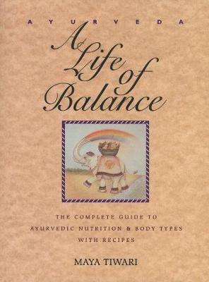 Ayurveda: A Life of Balance - the Wise Earth Guide to Ayurvedic Nutrition and Body Types with Recipes and Remedies (Paperback)