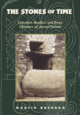 The Stones of Time: Calendars, Sundials and Stone Chambers of Ancient Ireland (Paperback)