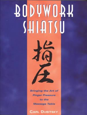 Bodywork Shiatsu: Bringing the Art of Finger Pressure to the Massage Table (Paperback)