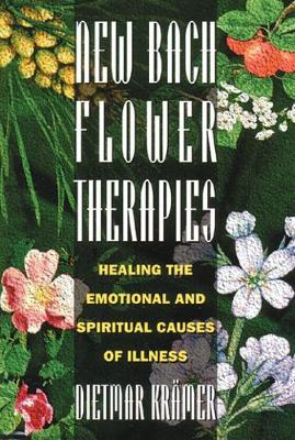 New Bach Flower Therapies: Healing the Emotional and Spiritual Causes of Illness (Paperback)