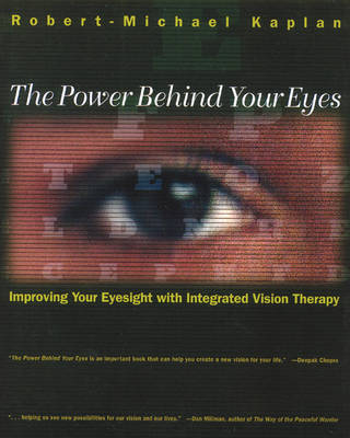 The Power Behind Your Eyes: Improving Your Eyesight with Integrated Vision Therapy (Paperback)