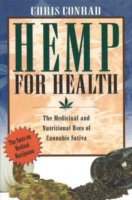 Hemp for Health: The Nutritional and Medicinal Uses of the World's Most Extraordinary Plant (Paperback)