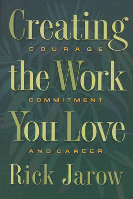 Creating the Work You Love: Courage, Commitment and Career (Paperback)