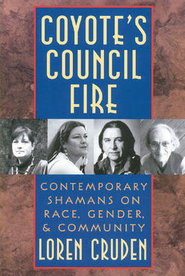 Coyote'S Council Fire: Contemporary Shamans on Race, Gender and Community (Paperback)