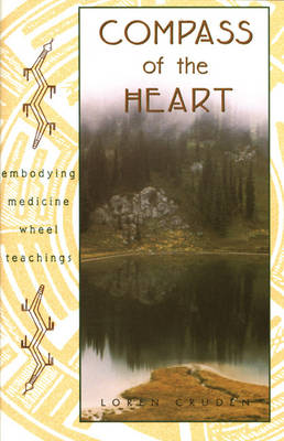 Compass of the Heart: Embodying Medicine Wheel Teachings (Paperback)