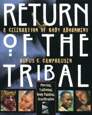 Return of the Tribal: Celebration of Body Adornment, Piercing, Tattooing, Scarification, Body Painting (Paperback)