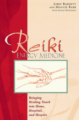 Reiki Energy Medicine: Bringing the Healing Touch into Home Hospital and Hospice (Paperback)
