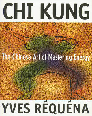 Chi Kung: The Chinese Art of Mastering Energy (Paperback)