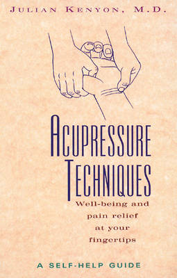 Acupressure Techniques: Well-Being and Pain Relief at Your Fingertips (Paperback)