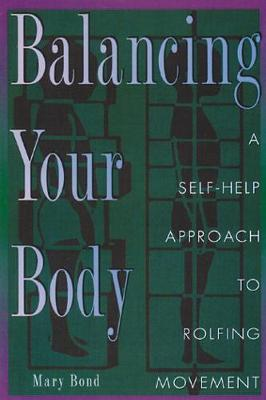 Balancing Your Body: Self-Help Approach to Rolfing Movement (Paperback)