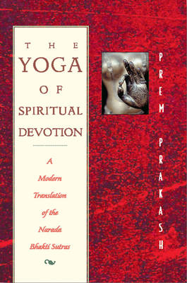 The Yoga of Spiritual Devotion: A Modern Translation of the Narada Bhakti Sutras (Paperback)
