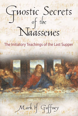 Gnostic Secrets of the Naassenes: The Initiatory Teachings of the Last Supper (Paperback)