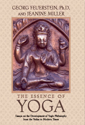 The Essence of Yoga: Essays on the Development of Yogic Philosophy from the Vedas to Modern Times (Paperback)