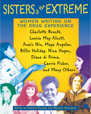 Sisters of the Extreme: Women Writing on the Drug Experience, Including Charlotte Bronte, Louisa May Alcott, Anais Nin, Maya Angelou, Billie Holiday, Nina Hagen, Carrie Fisher, and Others (Paperback)