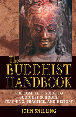 The Buddhist Handbook: A Complete Guide to Buddhist Schools, Teaching, Practice, and History (Paperback)