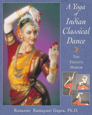 The Yoga of Indian Classical Dance: The Yogini's Mirror (Paperback)