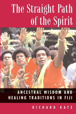 Straight Path of the Spirit: Ancestral Wisdom and Healing Traditions in Fiji (Paperback)