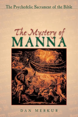 The Mystery of Manna: The Psychedelic Sacrament of the Bible (Paperback)