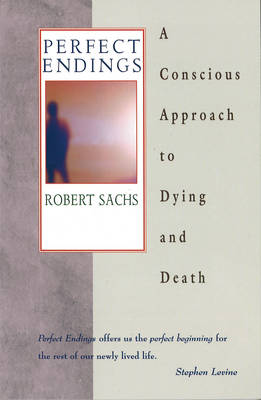 Perfect Endings: Conscious Approach to Dying and Death (Paperback)