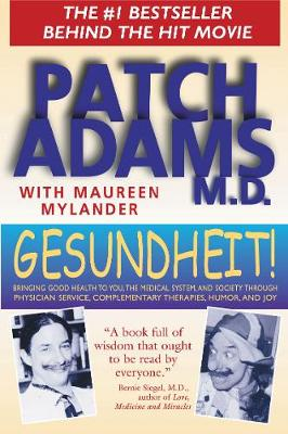 Gesundheit!: Bringing Good Health to You, the Medical System, and Society Through Physician Service, Complementary Therapies, Humor, and Joy (Paperback)