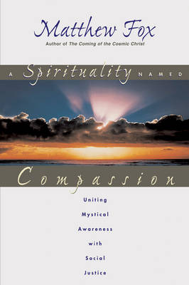 A Spirituality Named Compassion: Uniting Mystical Awareness with Social Justice (Paperback)