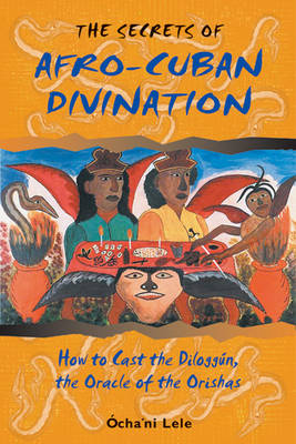The Secrets of Afro-Cuban Divination: How to Cast the Diloggun the Oracle of the Orishas (Paperback)
