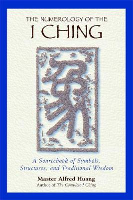 The Numerology of the I Ching: A Sourcebook of Symbols Structures and Traditional Wisdom (Paperback)