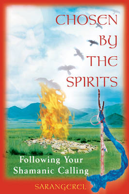 Chosen by the Spirit: Following Your Shamanic Calling (Paperback)