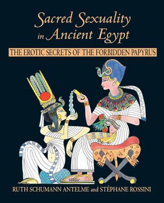 Sacred Sexuality in Ancient Egypt: The Erotic Secrets of the Forbidden Papyri (Paperback)