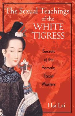 The Sexual Teachings of the White Tigress: Secrets of the Female Taoist Masters (Paperback)
